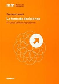 La toma de decisiones - principios, procesos y aplicaciones
