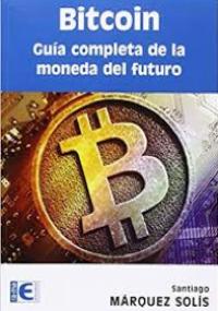 Bitcoin Guía Completa de la Moneda del Futuro