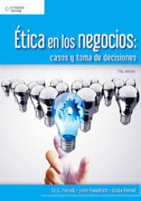 Ética en los negocios - casos y toma de decisiones