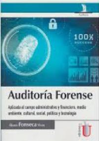 Auditoría Forense aplicada al campo administrativo y financiero, medio ambiente, cultural, social, poítica y tecnología