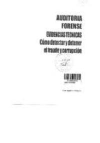 Auditoría Forense evidencias técnicas cómo detectar y detener el fraude y corrupción