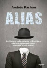ALIAS - La historia del estafador colombiano más buscado en el mundo, contada por él mismo