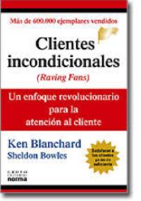 Clientes incondicionales - Un enfoque revolucionario para la atención al cliente