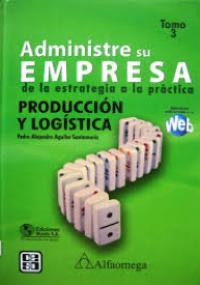 Administre su empresa de la estrategia a la práctica - Producción y Logística