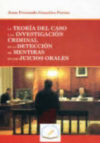 LA TEORÍA DEL CASO Y LA INVESTIGACIÓN CRIMINAL EN LA DETECCIÓN DE MENTIRAS EN LOS JUICIOS ORALES