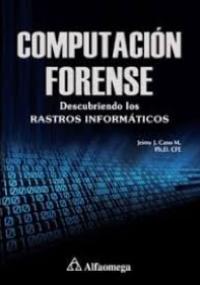 Computación forense - Descubriendo los rastros informáticos