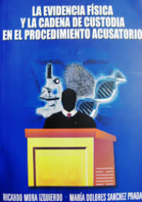 La evidencia física y la cadena de custodia en el procedimiento acusatorio