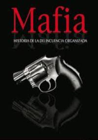 Mafia - Historia de la delincuencia organizada