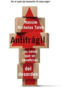 Antifrágil - Las cosas que se benefician del desorden