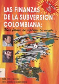 Las finanzas de la subversión colombiana: una forma de explotar la nación