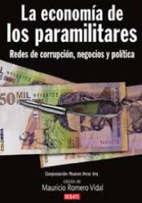 La economía de los paramilitares - redes de corrupción, negocios y política