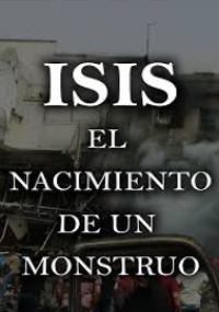 ISIS - El nacimiento de un monstruo